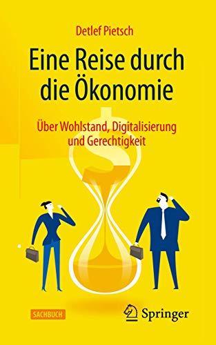 Eine Reise durch die Ökonomie: Über Wohlstand, Digitalisierung und Gerechtigkeit