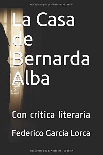 La Casa de Bernarda Alba: Con crítica literaria