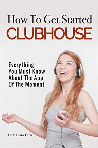 How to Get Started CLUBHOUSE: Everything You Must Know About the App...