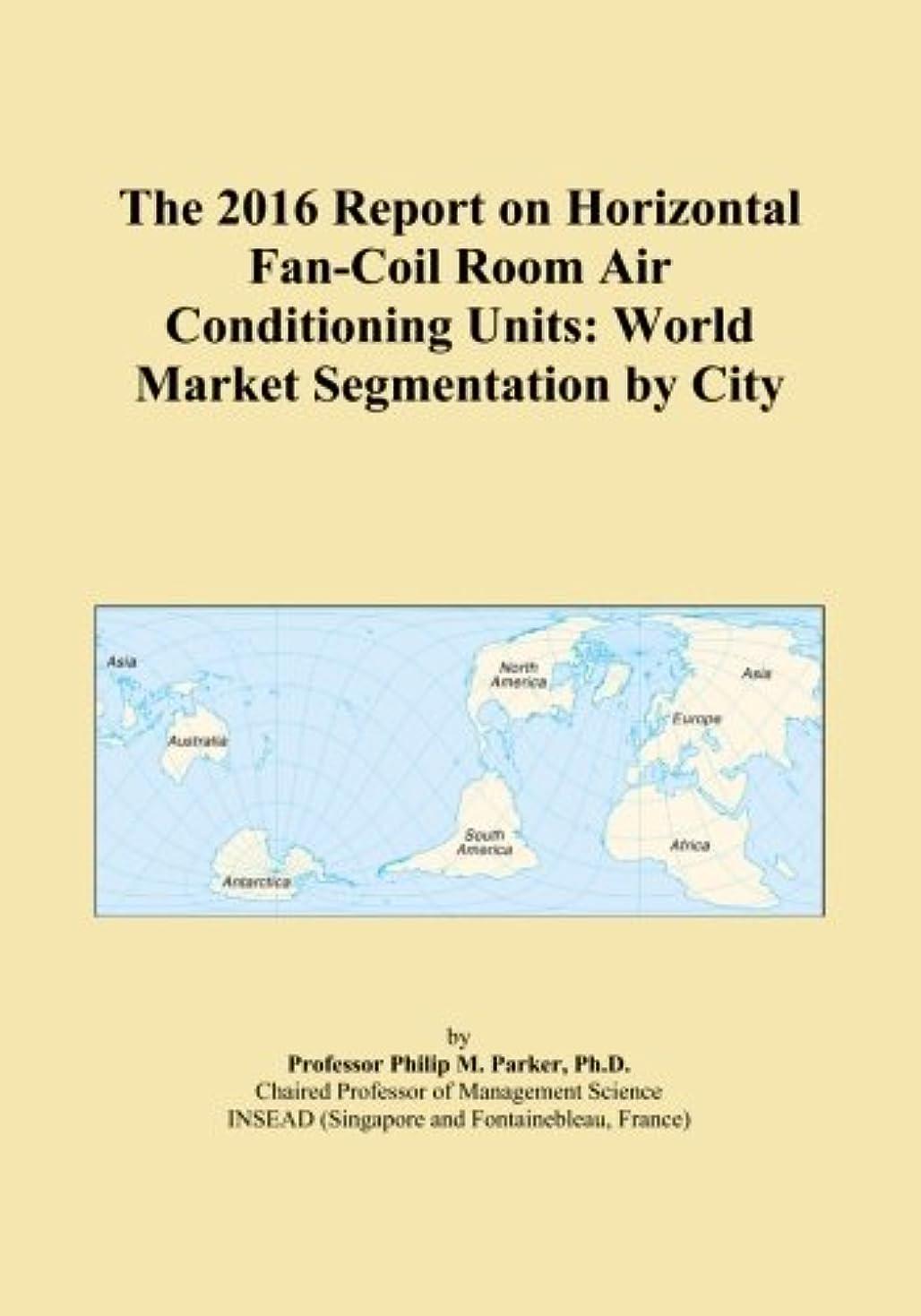 眠り場合目指すThe 2016 Report on Horizontal Fan-Coil Room Air Conditioning Units: World Market Segmentation by City