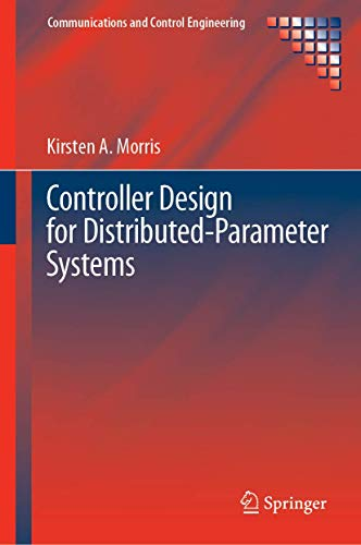 Controller Design for Distributed Parameter Systems (Communications and Control Engineering)