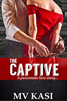 The Captive: A Kidnapped by Enemy Romance by [M.V. Kasi]