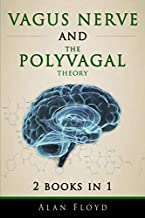 Vagus Nerve: 2 Books in 1: Vagus Nerve & The Polyvagal Theory: Activate your vagal tone and help treat anxiety,depression ...
