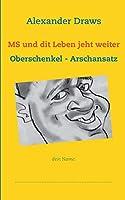 MS und dit Leben jeht weiter: Oberschenkel - Arschansatz