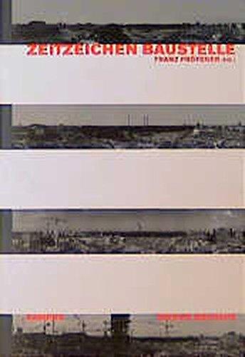Zeitzeichen Baustelle: Realität, Inszenierung und Metaphorik eines abseitigen Ortes (Edition Bauhaus)