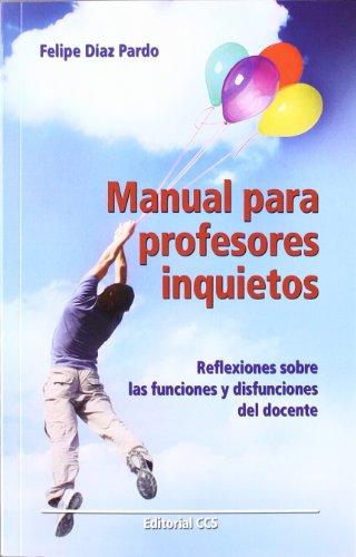 Manual para profesores inquietos: Reflexiones sobre las funciones y disfunciones del docente: 66 (Educar)