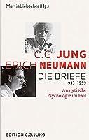 C.G. Jung und Erich Neumann: Die Briefe 1933-1959: Analytische Psychologie im Exil