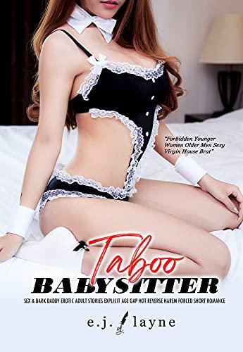 Taboo-Babysitter-Sex & Dark Daddy Erotic Adult Stories : Explicit Age Gap Hot Reverse Harem Forced Short Romance (Forbidden Younger Women Older Men Sexy Virgin House Brat Book 1)