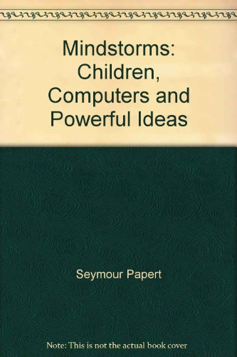 Mindstorms: Children, Computers and Powerful Ideas