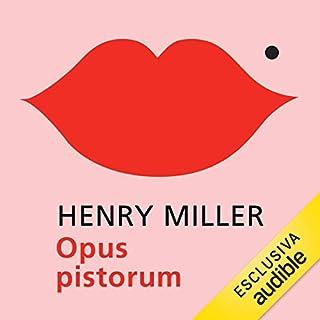 Opus pistorum                   Di:                                                                                                                                 Henry Miller                               Letto da:                                                                                                                                 Massimo De Santis                      Durata:  8 ore e 46 min     7 recensioni     Totali 3,4