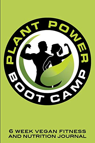 Plant Power Boot Camp 6 Week Vegan Fitness and Nutrition Journal