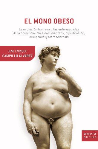 El mono obeso: La evolución humana y las enfermedades de la opulencia: obesidad, diabetes,...