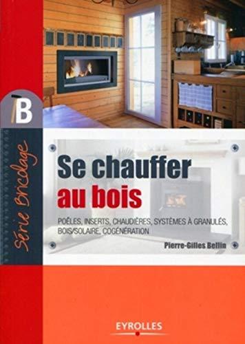 Se chauffer au bois: Poêles, inserts, chaudières, systèmes à granulés, bois/solaire, cogénération.
