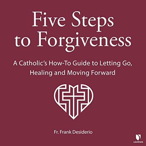 Five Steps to Forgiveness: A Catholic's How-To Guide to Letting Go, Healing, and Moving Forward copertina