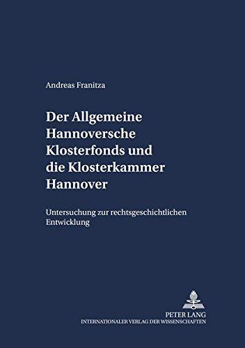 Der Allgemeine Hannoversche Klosterfonds und die Klosterkammer Hannover: Untersuchung zur rechtsgeschichtlichen Entwicklung (Schriften zum Staatskirchenrecht, Band 2)