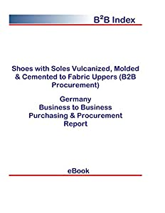 Shoes with Soles Vulcanized, Molded & Cemented to Fabric Uppers (B2B Procurement) in Germany: B2B Purchasing + Procurement Values (English Edition)