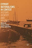 Cypriot Nationalisms in Context: History, Identity and Politics