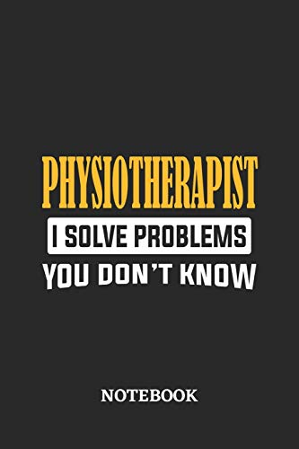 Physiotherapist I Solve Problems You Don't Know Notebook: 6x9 inches - 110 graph paper, quad ruled, squared, grid paper pages • Greatest Passionate Office Job Journal Utility • Gift, Present Idea