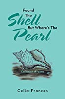 Found The Shell But Where's The Pearl: Collection of Poems