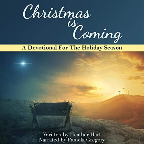 Christmas is Coming: A Devotional for The Holiday Season Audiobook By Heather Hart cover art