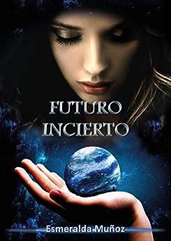 Futuro incierto (Spanish Edition) by [Esmeralda Muñoz]