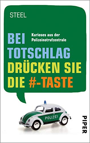 Bei Totschlag drücken Sie die #-Taste: Kurioses aus der Notrufzentrale (Piper Taschenbuch 27339)
