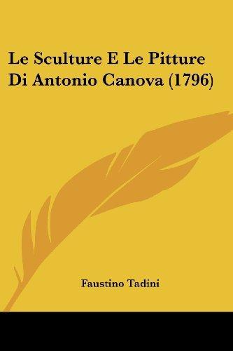 Le Sculture E Le Pitture Di Antonio Canova (1796) by Faustino Tadini (2009-03-04)