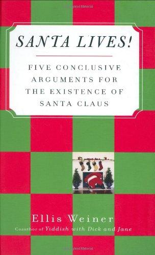 Santa Lives!: Five Conclusive Arguments for the Existence of Santa Claus