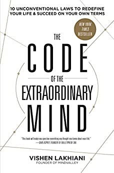 The Code of the Extraordinary Mind: 10 Unconventional Laws to Redefine Your Life and Succeed on Your Own Terms by [Vishen Lakhiani]