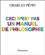 Ceci n'est pas un manuel de philosophie de Charles Pépin