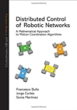 Distributed Control of Robotic Networks – A Mathematical Approach to Motion Coordination Algorithms (Princeton Series in Applied Mathematics)
