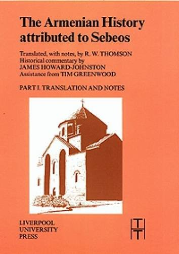 The Armenian History Attributed to Sebeos (Translated Texts for Historians LUP)