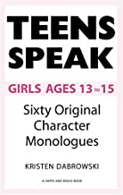 Teens Speak Girls Ages 13 To 15: Sixty Original Character Monologues (Kids Speak)