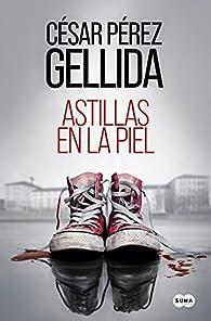 Astillas en la piel par César Pérez Gellida