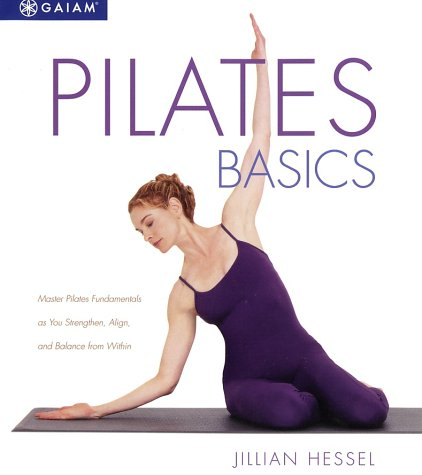 Pilates Basics: Master Pilates Fundamentals As You Balance, Strengthen, and Align from Within
