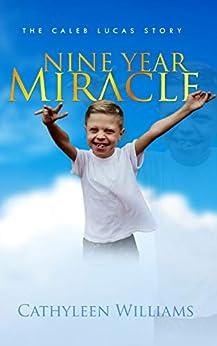 Nine Year Miracle The Caleb Lucas Story (English Edition) par [Cathyleen Williams, Vivan Gerald, Kymberly Aviles, Jaenay McMillan, Cee McNeilus, Dwayne Rodgers, Brigette Gray]