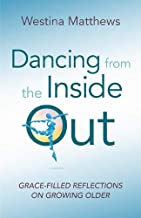 Dancing from the Inside Out: Grace-filled Reflections on Growing Older