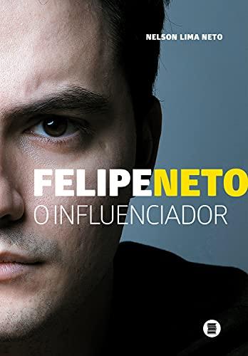 Felipe Neto: O influenciador