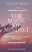 The Magic of Mindset: Understanding the Law of Attraction (Living with Intention)