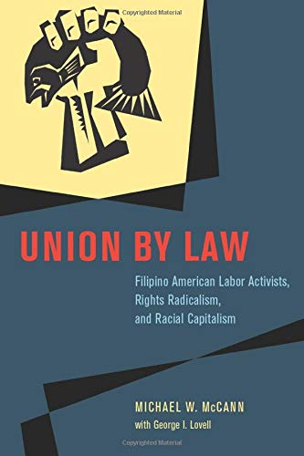 Compare Textbook Prices for Union by Law: Filipino American Labor Activists, Rights Radicalism, and Racial Capitalism Chicago Series in Law and Society First Edition ISBN 9780226679907 by McCann, Michael W.,Lovell, George I.