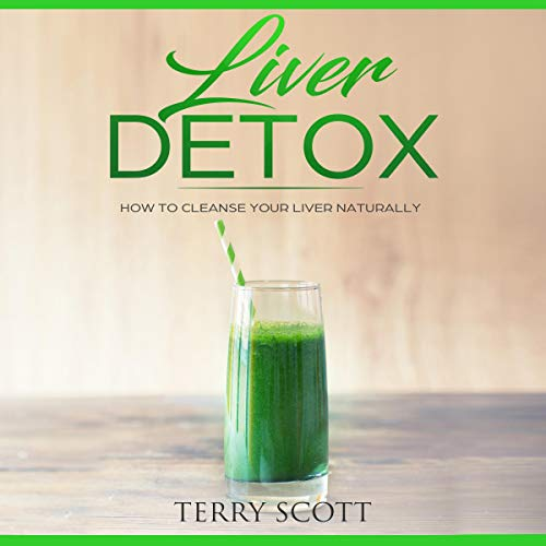 Liver Detox     How to Cleanse Your Liver Naturally              By:                                                                                                                                 Terry Scott                               Narrated by:                                                                                                                                 Clay Willison                      Length: 1 hr and 18 mins     25 ratings     Overall 5.0