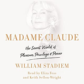 Madame Claude     Her Secret World of Pleasure, Privilege, and Power              By:                                                                                                                                 William Stadiem                               Narrated by:                                                                                                                                 Eliza Foss,                                                                                        Keith Sellon-Wright                      Length: 11 hrs and 14 mins     14 ratings     Overall 3.4