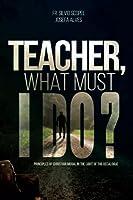 Teacher, what must I do?