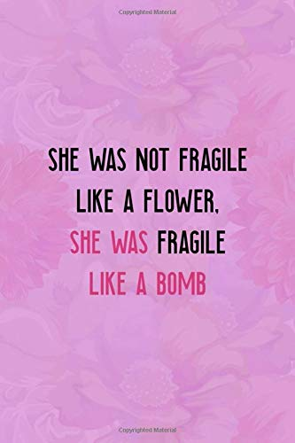She Was Not Fragile Like A Flower, She Was Fragile Like A Bomb: Notebook Journal Composition Blank Lined Diary Notepad 120 Pages Paperback Pink Texture Chingona