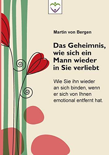 Das Geheimnis, wie sich ein Mann wieder in Sie verliebt (German Edition)