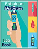 Fabulous Diabetes Log Book: In Our Fabulous Diabetes Log Book You Can Log Daily Readings Before & After for Breakfast, Lunch , Dinner, Snacks.