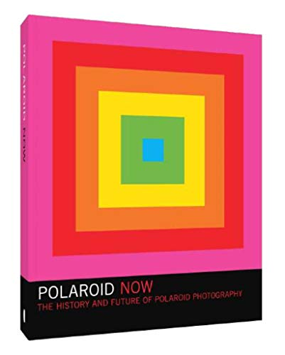 Polaroid Now: The History and Future of Polaroid Photography (Polaroid Camera Photo Book, Instant Film Photography Book)