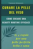 curare la pelle del viso. le 4 regole per una pelle perfetta bella e sana: come creare una beauty routine efficace