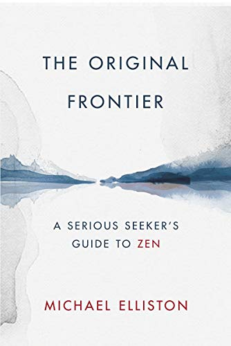 The Original Frontier: A Serious Seeker's Guide to Zen