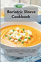 Bariatric Sleeve Cookbook: The Complete Bariatric cookbook, Simple, Healthy and Delicious Recipes for Life before and after surgery